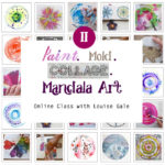 Paint, Mold, Collage Mandala Art an online class with Louise Gale