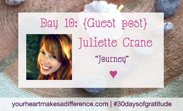 Day 10: 'The journey' with Juliette Crane #30daysofgratitude