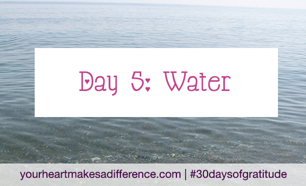 Day 5: water #30daysofgratitude