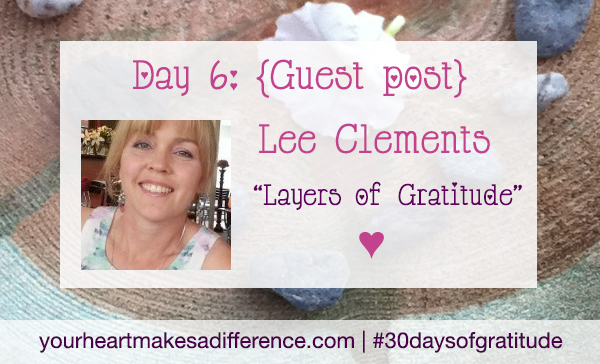 Day 6: 'Layers of gratitude' with Lee Clements #30daysofgratitude