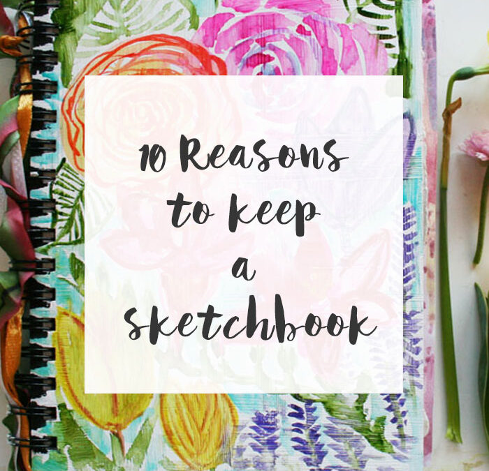 10 Reasons to Keep a Sketchbook